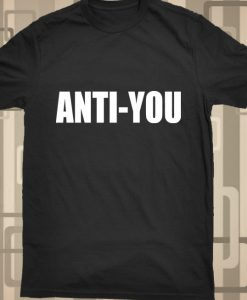 Anti You Tshirt for Men and Women