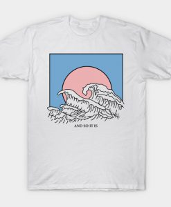 And So It Is Wave T-shirt