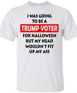 I Was Going To Be a Trump Voter T-Shirt