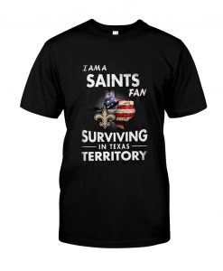 I am A Saints Fan Surviving In Texas Territory T-Shirt