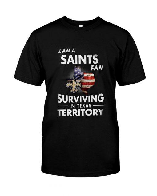 I am A Saints Fan Surviving In Texas Territory T-Shirt