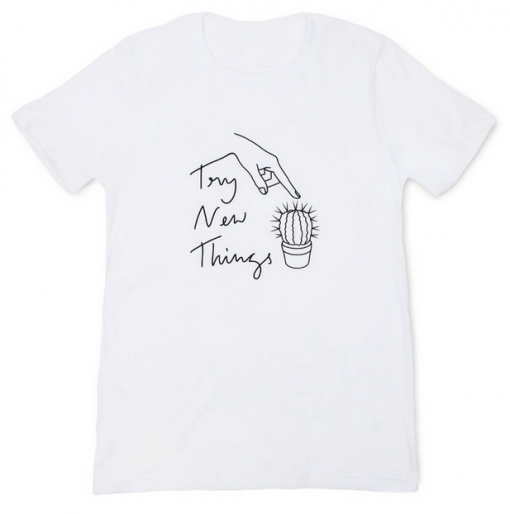 Try New Things T-shirt