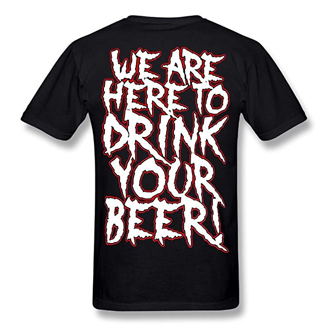 We Are Here To Drink Your Beer T-Shirt