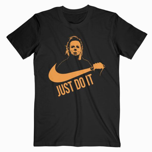 Just Do It Michael Myers Halloween T-shirt