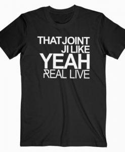 That Joint Ji Like Yeah T-shirt