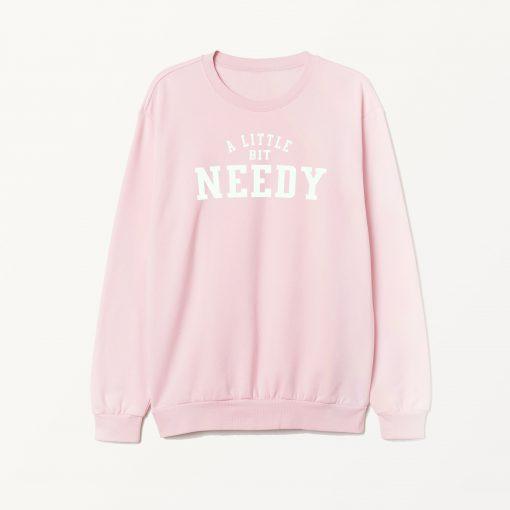 A Little Bit Needy Ariana Grande Sweatshirt