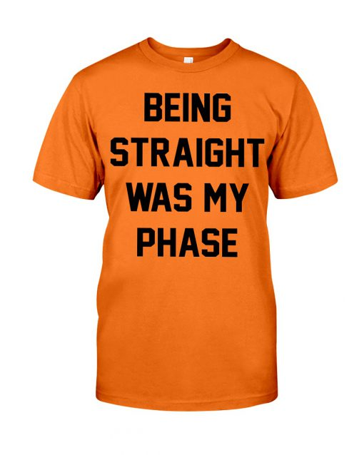 Being Straight Was My Phase T-Shirt