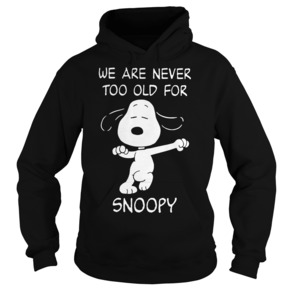 We Are Never Too Old For Snoopy Hoodie