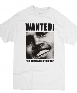 Chris Brown Wanted For Domestic Violence T-shirt