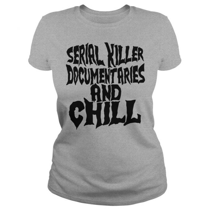 Serial Killer Documentaries And Chill T-Shirt