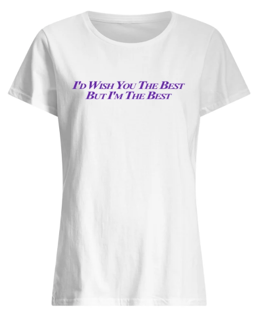 Miley Cyrus I Did Wish You The Best But I Am The Best T-shirt