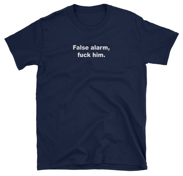 False Alarm Fuck Him T-shirt